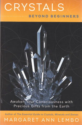 Crystals Beyond Beginners by Margaret Ann Lembo