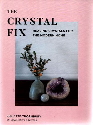 Crystal Fix, Healing Crystals for the Modern Home (hc) by Juliette Thornbury