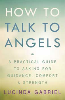 How to Talk to Angels by Lucinda Gabriel