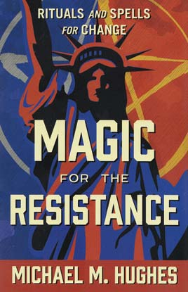 Magic for the Resistance, Rituals & Spells for Change by Michael Hughes