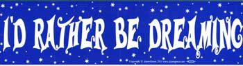 I'd Rather Be Dreaming bumper sticker