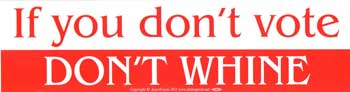 If You Don't Vote Don't Whine bumper sticker