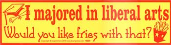I Majored in Liberal Arts. Would you Like Fries with that?