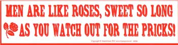 Men Are Like Roses, Sweet So Long As You watch Out For The Pricks bumper sticker